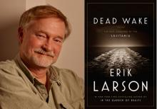 Erik Larson will discuss Dead Wake: The Last Crossing of the Lusitania